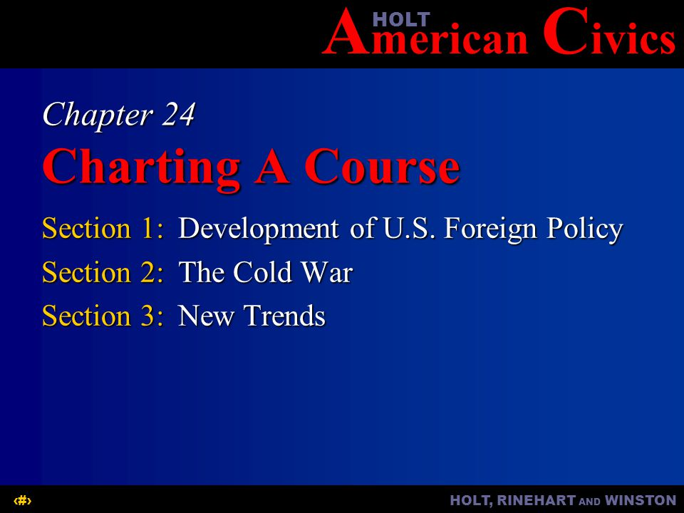 A merican C ivicsHOLT HOLT, RINEHART AND WINSTON1 Chapter 24 Charting A Course Section 1:Development of U.S.