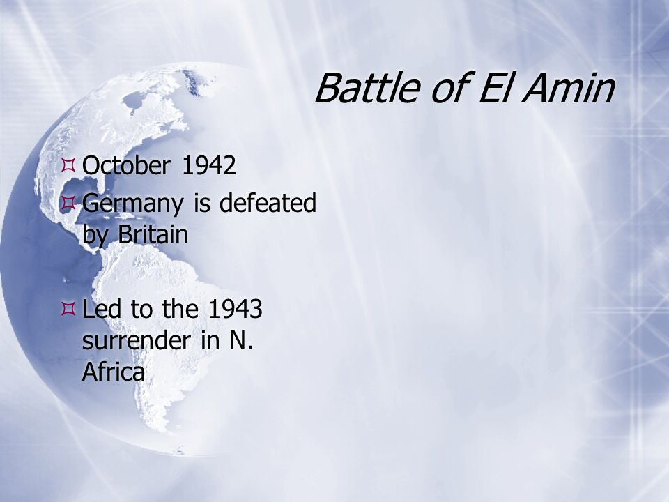 Battle of El Amin  October 1942  Germany is defeated by Britain  Led to the 1943 surrender in N. Africa  October 1942  Germany is defeated by Bri