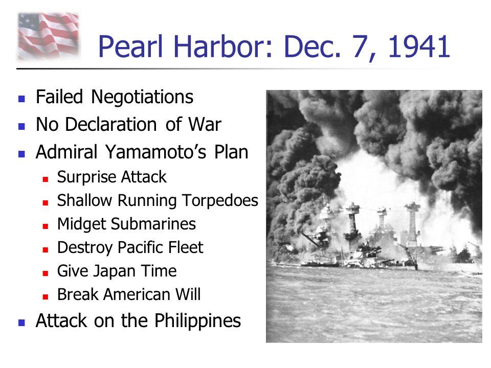 Pearl Harbor: Dec. 7, 1941 Failed Negotiations No Declaration of War Admiral Yamamoto's Plan Surprise Attack Shallow Running Torpedoes Midget Submarin