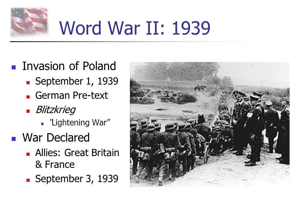 """Word War II: 1939 Invasion of Poland September 1, 1939 German Pre-text Blitzkrieg """"Lightening War"""" War Declared Allies: Great Britain & France Septemb"""