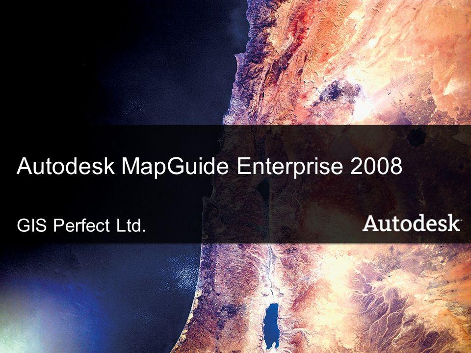 1 © 2008 GIS Perfect Ltd. - Autodesk MapGuide Enterprise Autodesk MapGuide Enterprise 2008 GIS Perfect Ltd.