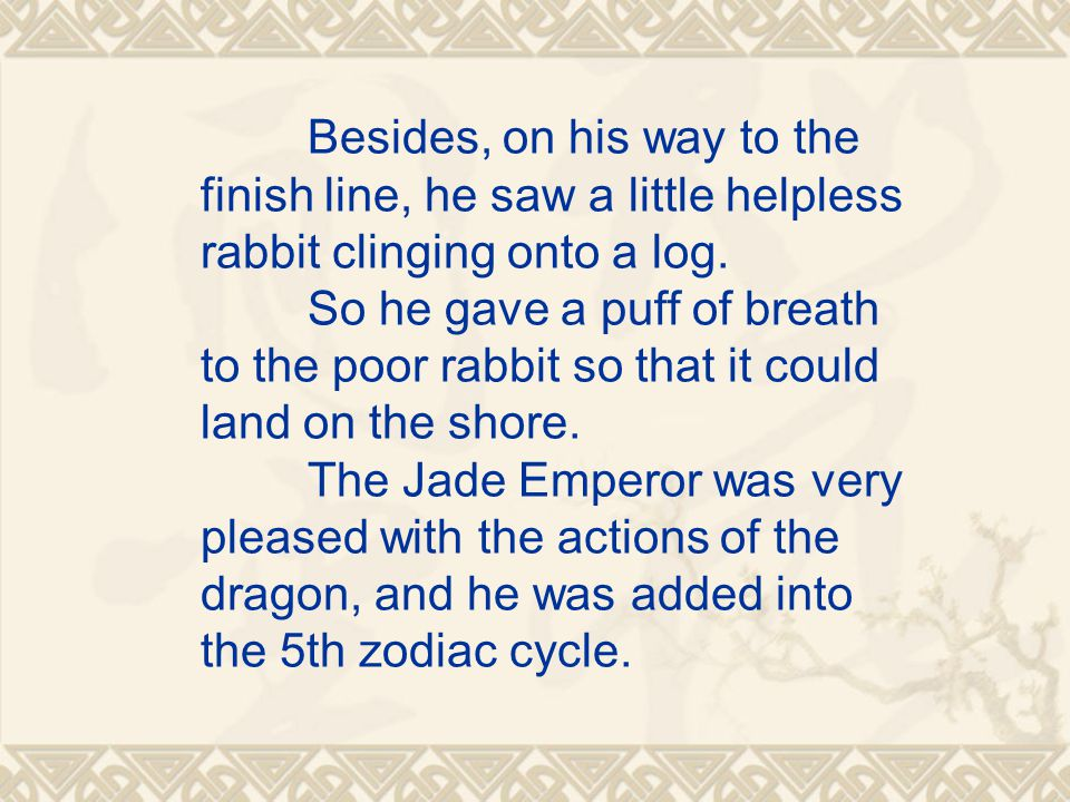 Coming in 5th place was the flying dragon. Jade Emperor was curious that a strong and flying creature would fail to reach first. The dragon explained