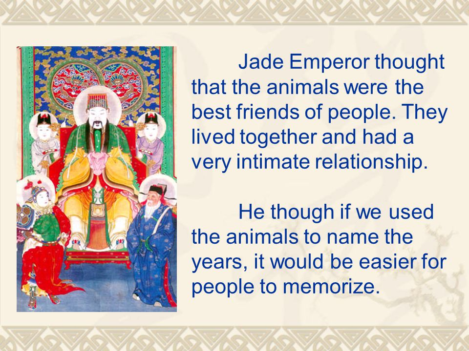 Jade Emperor thought that the animals were the best friends of people.
