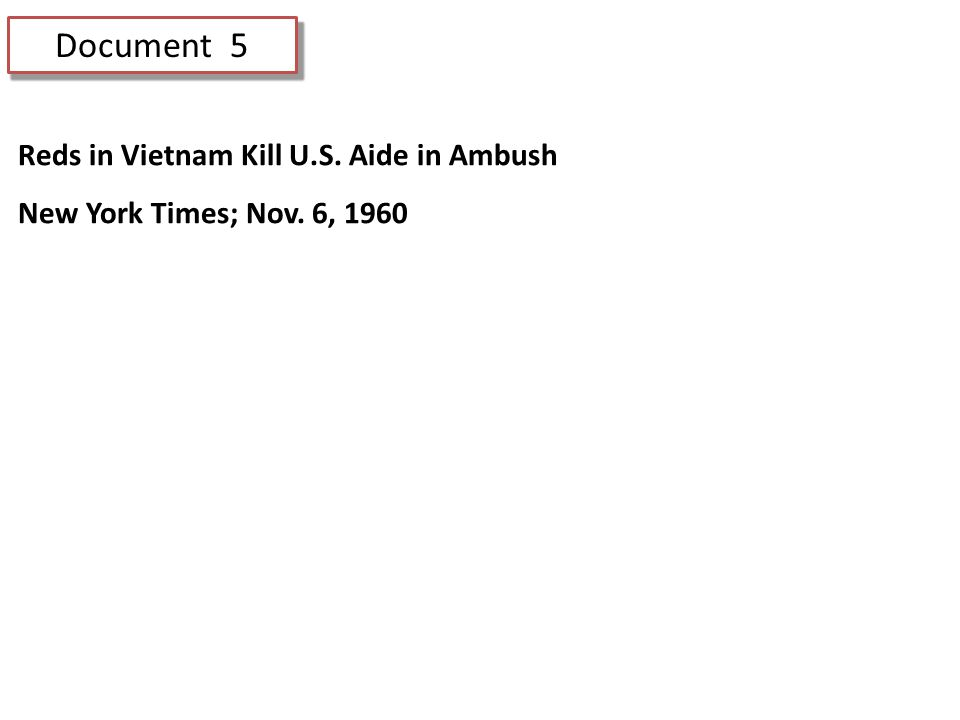 Document 5 Reds in Vietnam Kill U.S. Aide in Ambush New York Times; Nov. 6, 1960