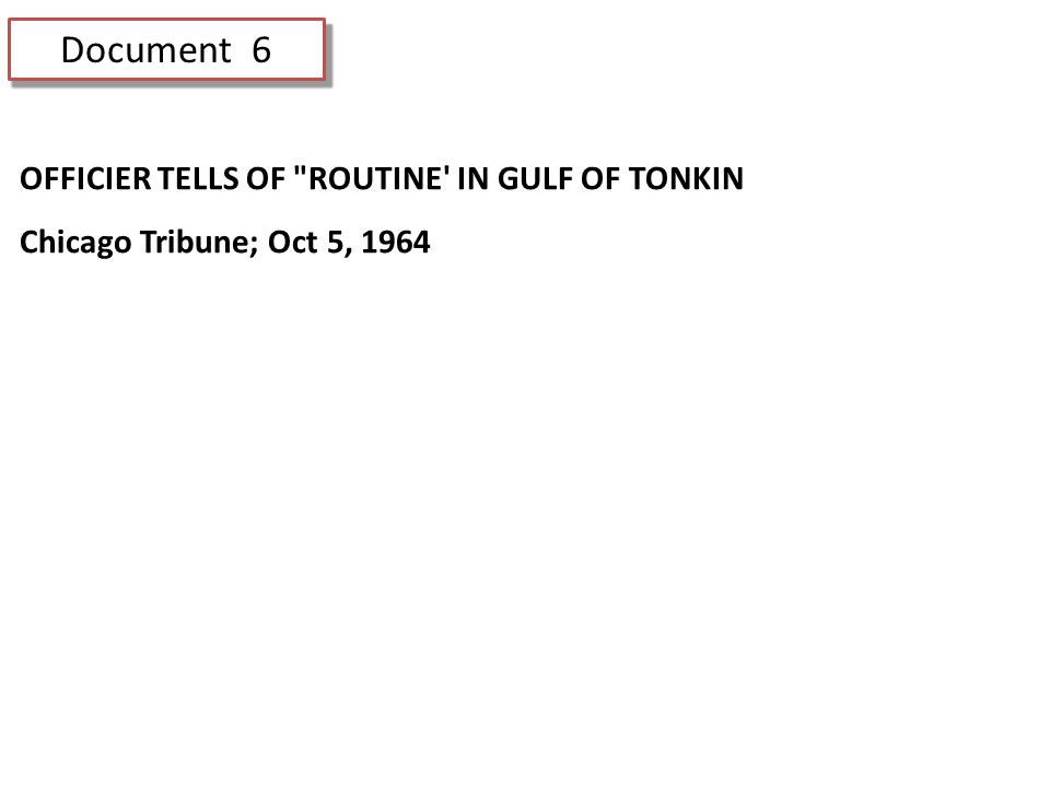 Document 6 OFFICIER TELLS OF ROUTINE IN GULF OF TONKIN Chicago Tribune; Oct 5, 1964