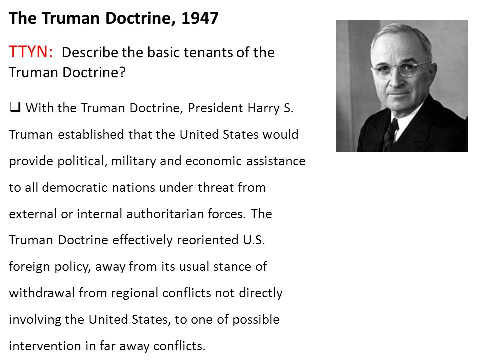 The Truman Doctrine, 1947 TTYN: Describe the basic tenants of the Truman Doctrine.
