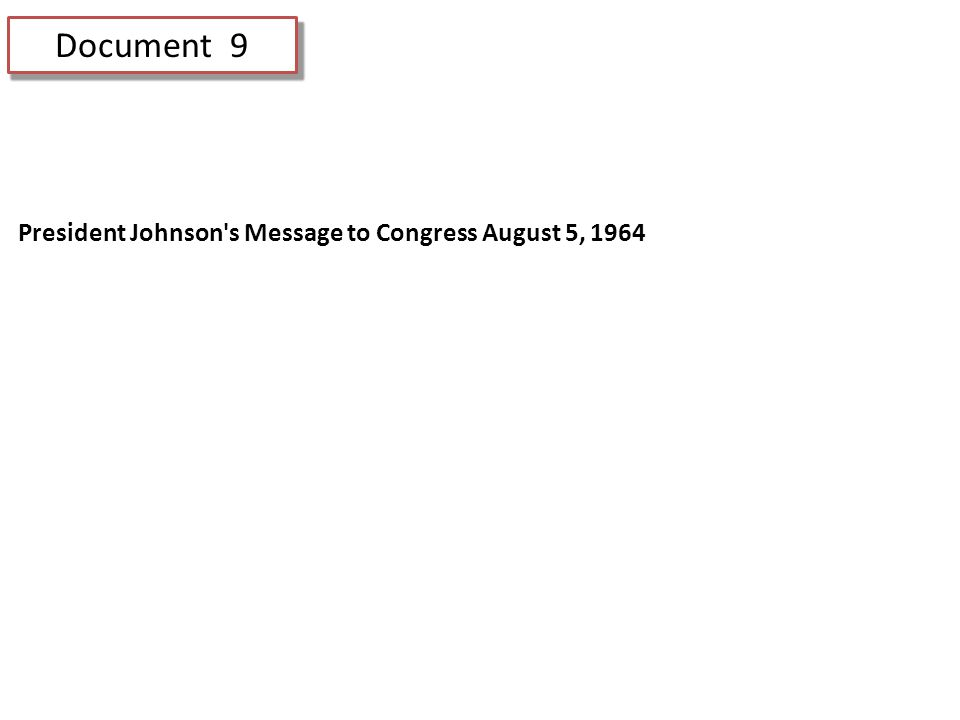 Document 9 President Johnson s Message to Congress August 5, 1964