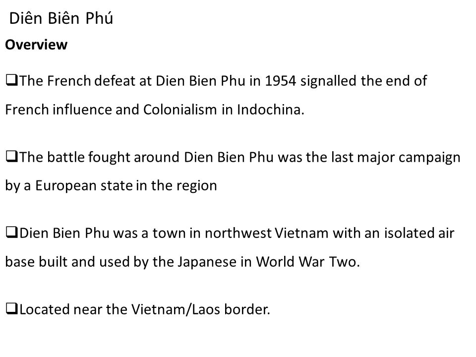 Overview  The French defeat at Dien Bien Phu in 1954 signalled the end of French influence and Colonialism in Indochina.