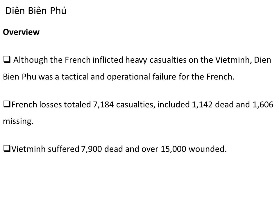 Diên Biên Phú Overview  Although the French inflicted heavy casualties on the Vietminh, Dien Bien Phu was a tactical and operational failure for the French.