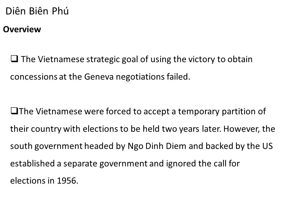 Diên Biên Phú Overview  The Vietnamese strategic goal of using the victory to obtain concessions at the Geneva negotiations failed.