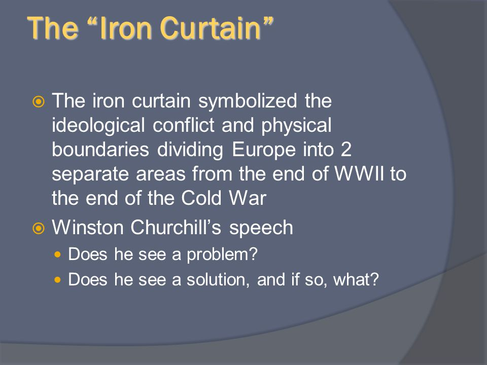 """The """"Iron Curtain""""  The iron curtain symbolized the ideological conflict and physical boundaries dividing Europe into 2 separate areas from the end o"""