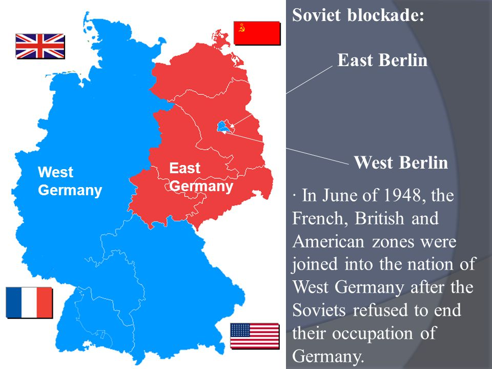 · In June of 1948, the French, British and American zones were joined into the nation of West Germany after the Soviets refused to end their occupatio