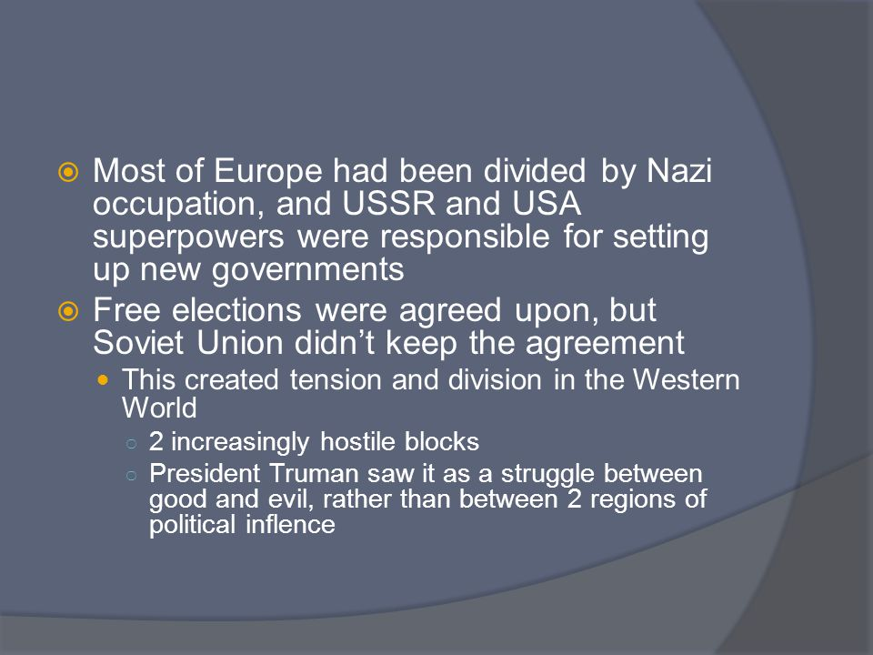  Most of Europe had been divided by Nazi occupation, and USSR and USA superpowers were responsible for setting up new governments  Free elections we