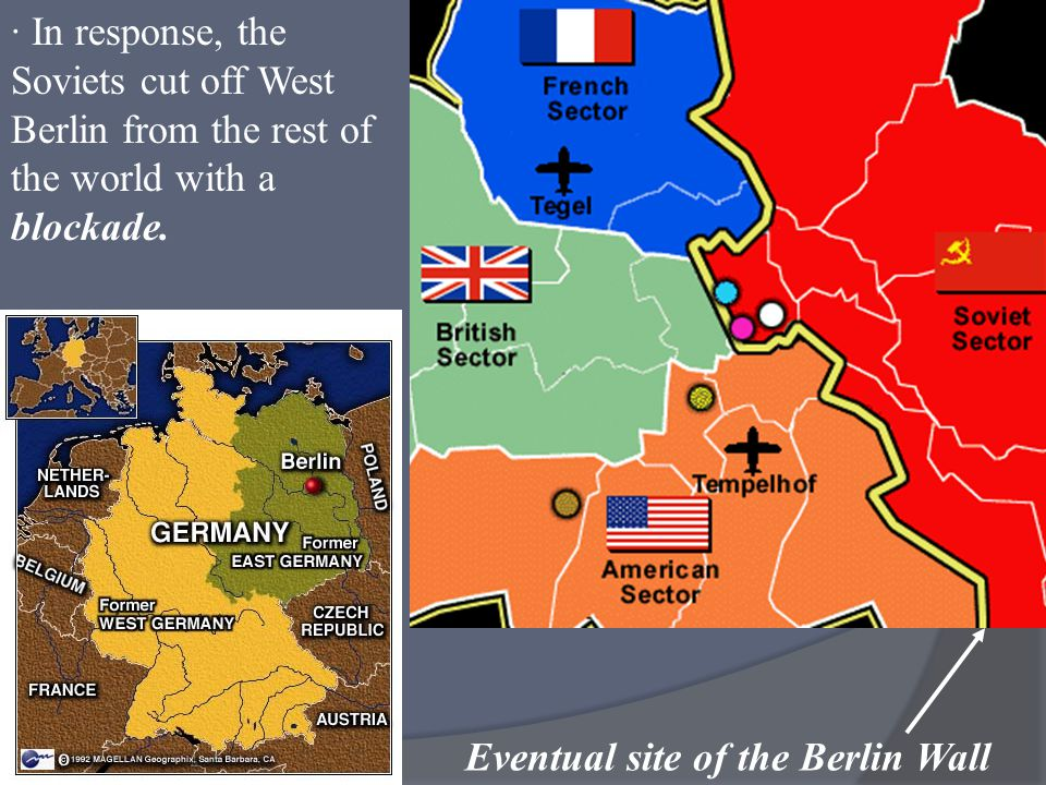 · In response, the Soviets cut off West Berlin from the rest of the world with a blockade. Eventual site of the Berlin Wall