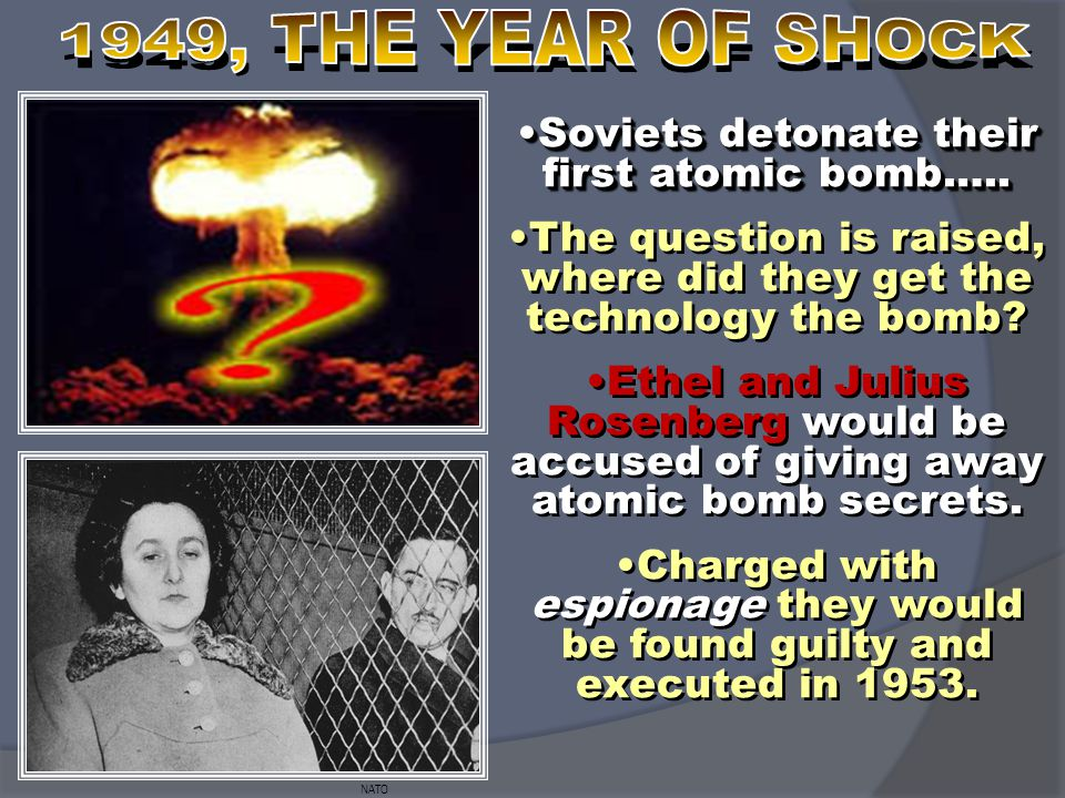NATO Soviets detonate their first atomic bomb…..Soviets detonate their first atomic bomb….. The question is raised, where did they get the technology