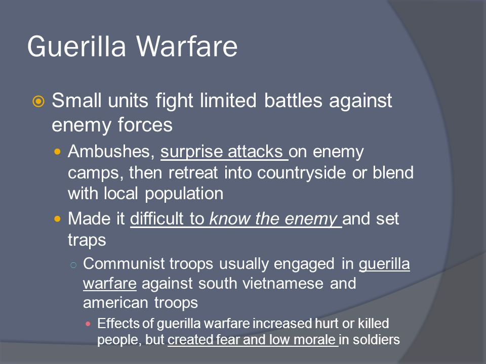 Guerilla Warfare  Small units fight limited battles against enemy forces Ambushes, surprise attacks on enemy camps, then retreat into countryside or