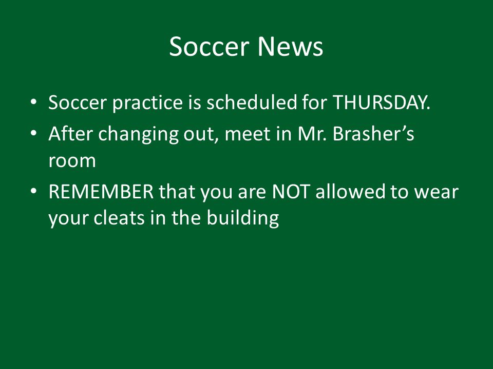 Soccer News Soccer practice is scheduled for THURSDAY.