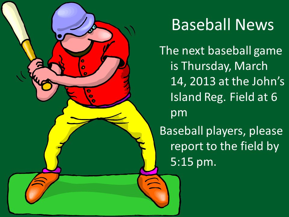 Baseball News The next baseball game is Thursday, March 14, 2013 at the John's Island Reg.