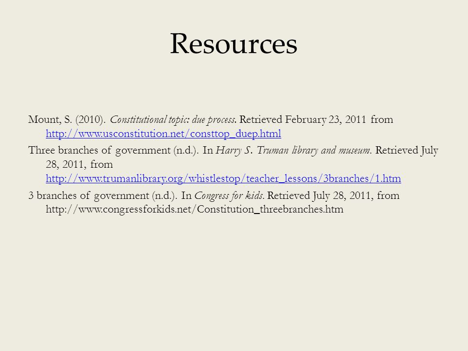 Resources Mount, S. (2010). Constitutional topic: due process. Retrieved February 23, 2011 from http://www.usconstitution.net/consttop_duep.html http: