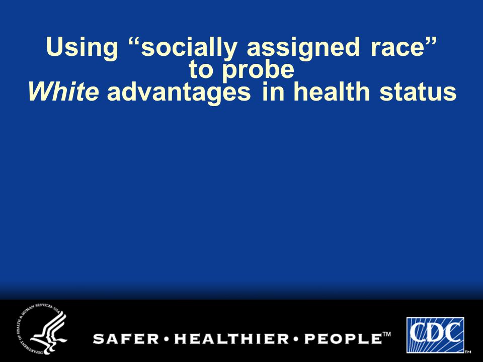 Using socially assigned race to probe White advantages in health status