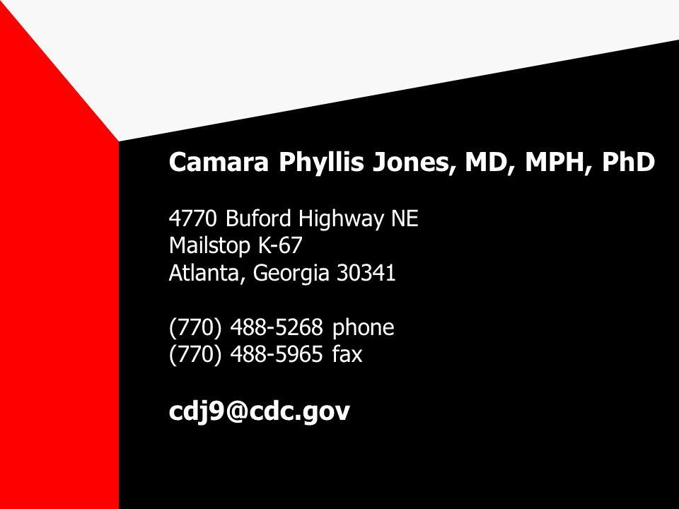 Camara Phyllis Jones, MD, MPH, PhD 4770 Buford Highway NE Mailstop K-67 Atlanta, Georgia 30341 (770) 488-5268 phone (770) 488-5965 fax cdj9@cdc.gov
