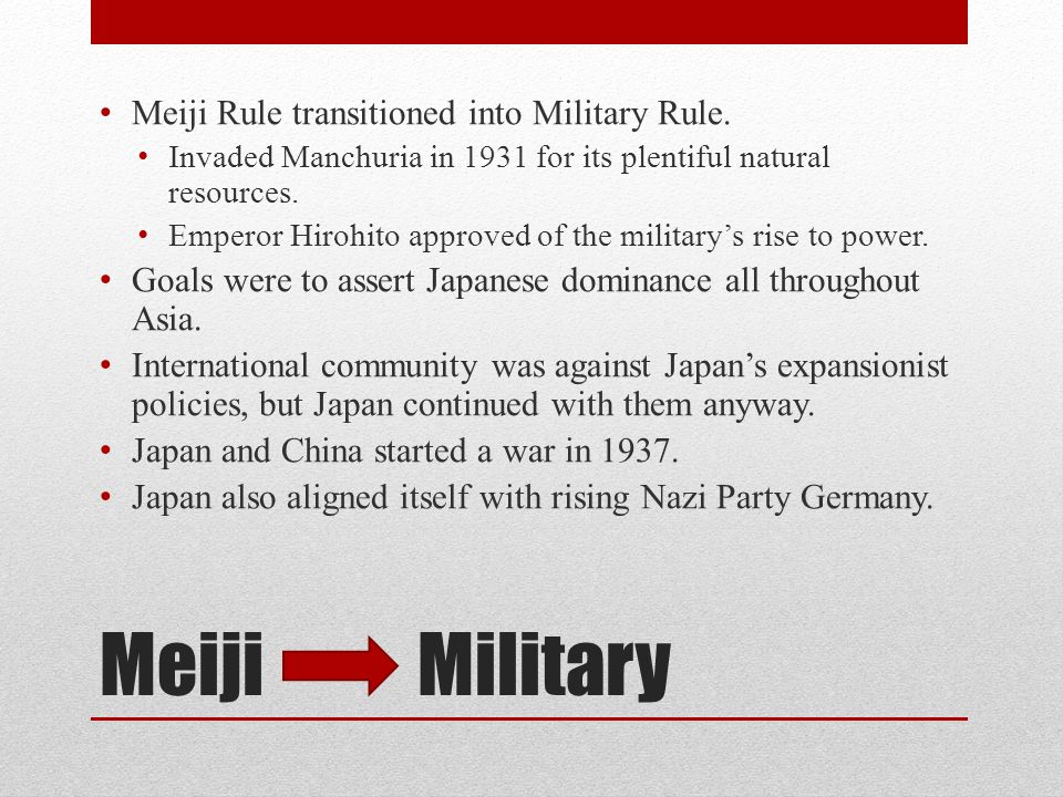 Meiji Military Meiji Rule transitioned into Military Rule.