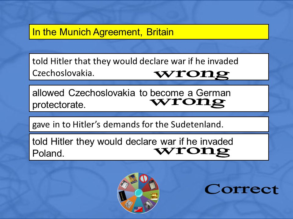 told Hitler that they would declare war if he invaded Czechoslovakia. In the Munich Agreement, Britain allowed Czechoslovakia to become a German prote