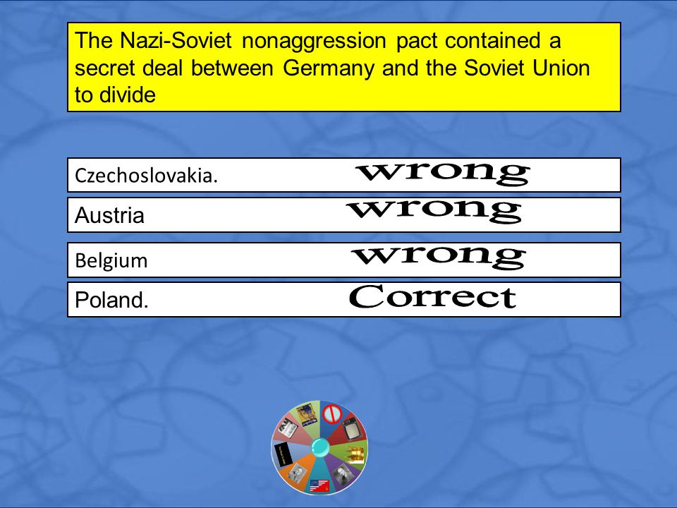 Czechoslovakia. The Nazi-Soviet nonaggression pact contained a secret deal between Germany and the Soviet Union to divide Austria Belgium Poland.