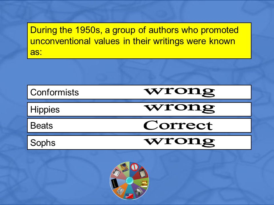 Conformists During the 1950s, a group of authors who promoted unconventional values in their writings were known as: Hippies Beats Sophs
