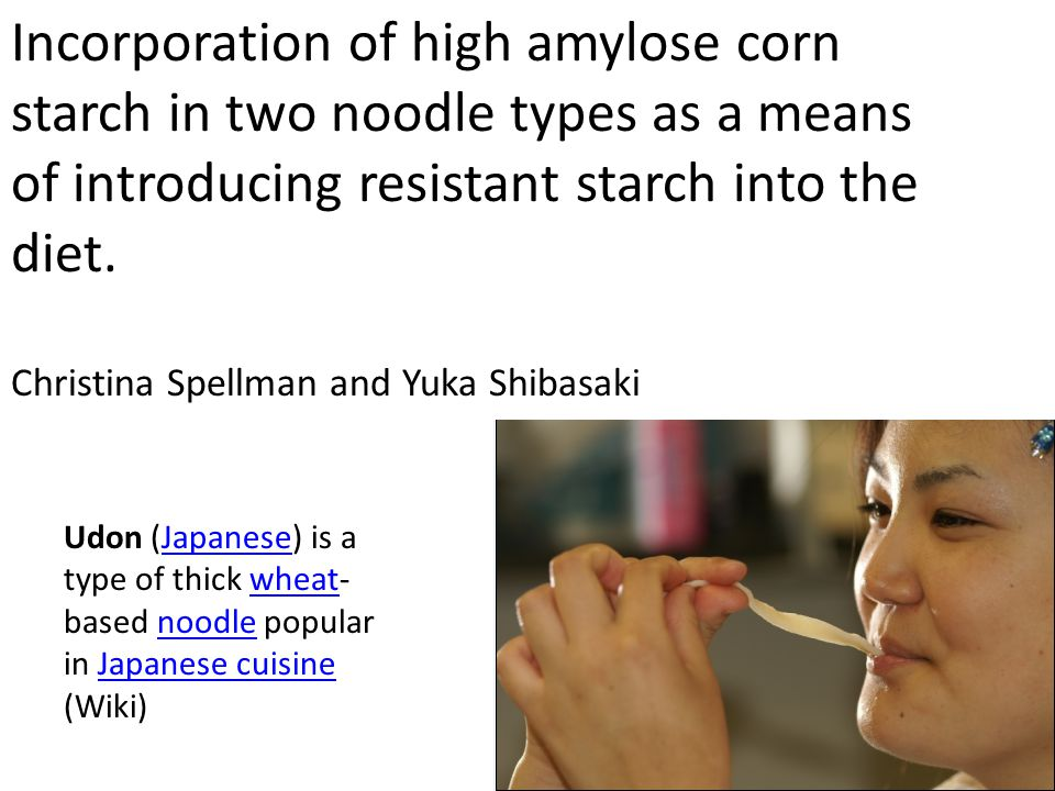 Incorporation of high amylose corn starch in two noodle types as a means of introducing resistant starch into the diet.