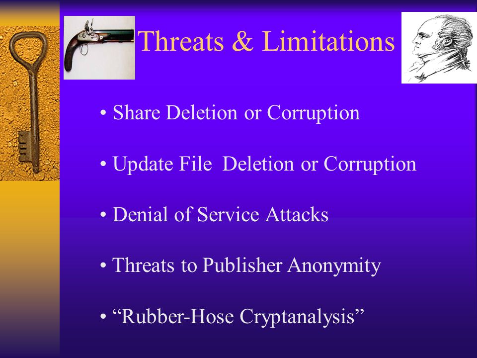 Threats & Limitations Share Deletion or Corruption Update File Deletion or Corruption Denial of Service Attacks Threats to Publisher Anonymity Rubber-Hose Cryptanalysis