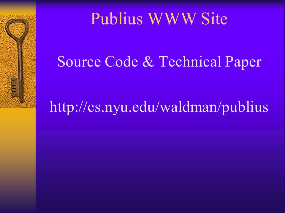 Publius WWW Site Source Code & Technical Paper http://cs.nyu.edu/waldman/publius