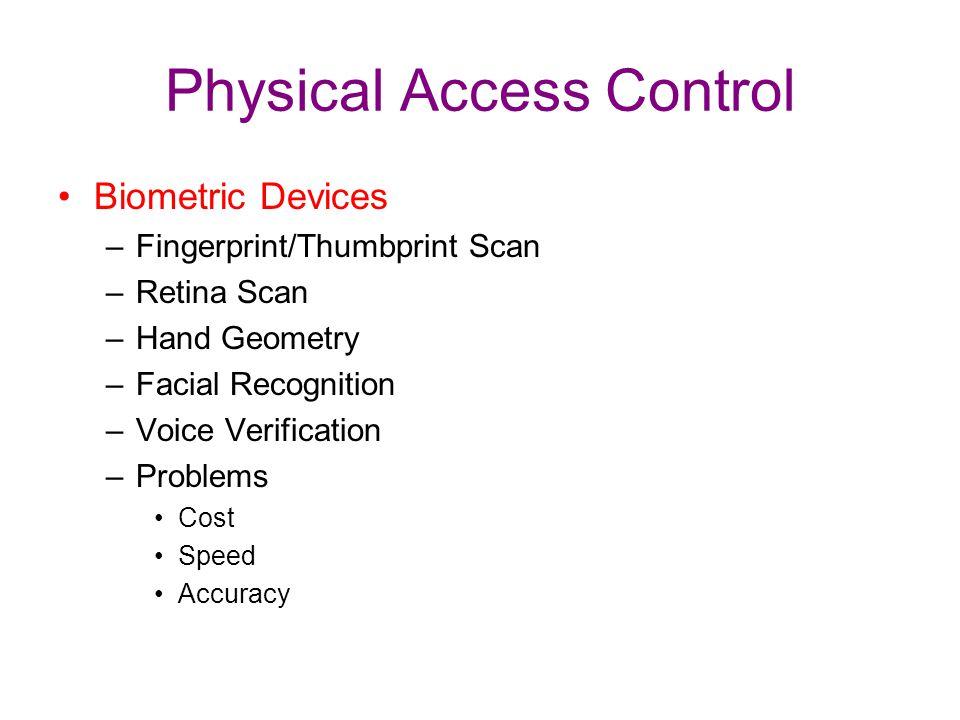 Physical Access Control Biometric Devices –Fingerprint/Thumbprint Scan –Retina Scan –Hand Geometry –Facial Recognition –Voice Verification –Problems C