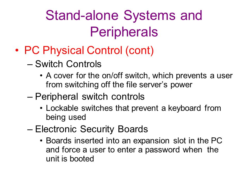 Stand-alone Systems and Peripherals PC Physical Control (cont) –Switch Controls A cover for the on/off switch, which prevents a user from switching of