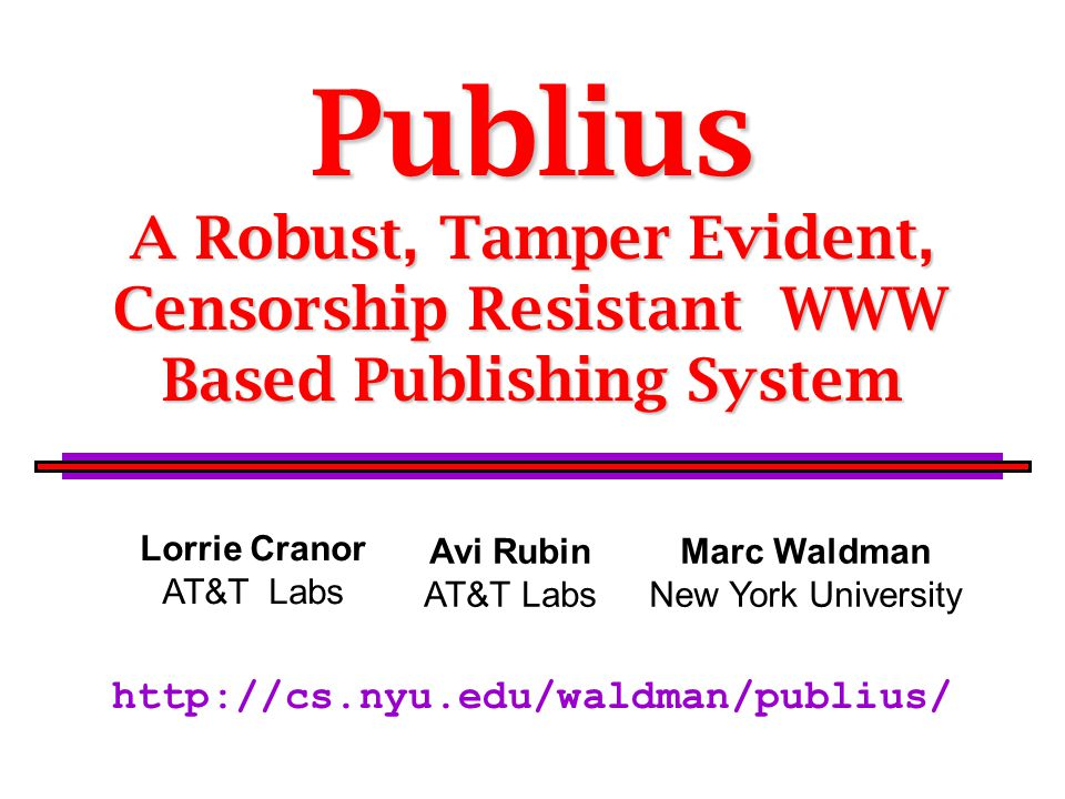 12 For more information See the Publius web site http://cs.nyu.edu/waldman/publius/ Download code and technical paper Read about Publius in the news Configure your browser to use a Publius proxy View sample Publius content