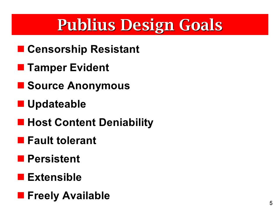 5 Publius Design Goals Censorship Resistant Tamper Evident Source Anonymous Updateable Host Content Deniability Fault tolerant Persistent Extensible F
