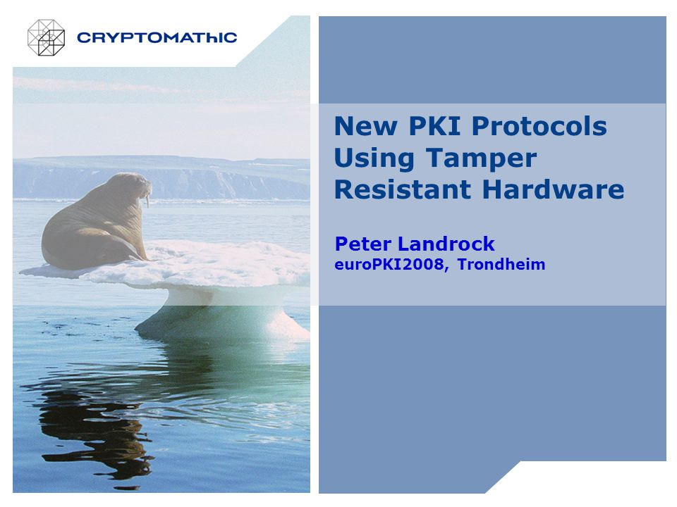 New PKI Protocols Using Tamper Resistant Hardware Peter Landrock euroPKI2008, Trondheim