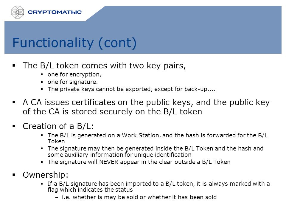 Functionality (cont)  The B/L token comes with two key pairs,  one for encryption,  one for signature.