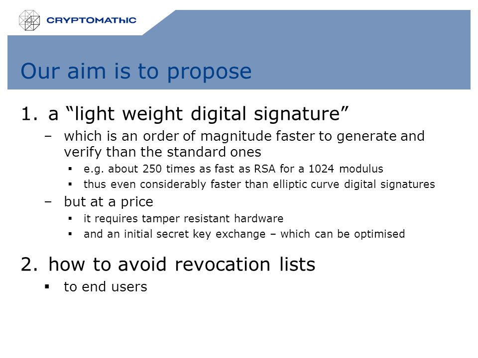 """Our aim is to propose 1.a """"light weight digital signature"""" –which is an order of magnitude faster to generate and verify than the standard ones  e.g."""