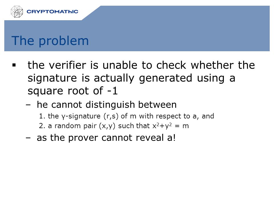 The problem  the verifier is unable to check whether the signature is actually generated using a square root of -1 –he cannot distinguish between 1.t