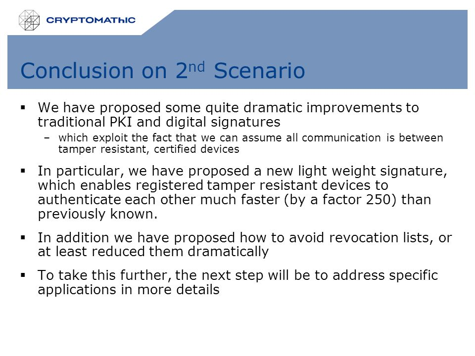 Conclusion on 2 nd Scenario  We have proposed some quite dramatic improvements to traditional PKI and digital signatures –which exploit the fact that