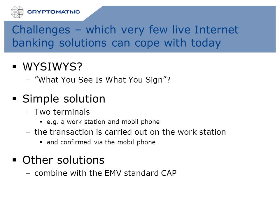 Challenges – which very few live Internet banking solutions can cope with today  WYSIWYS.