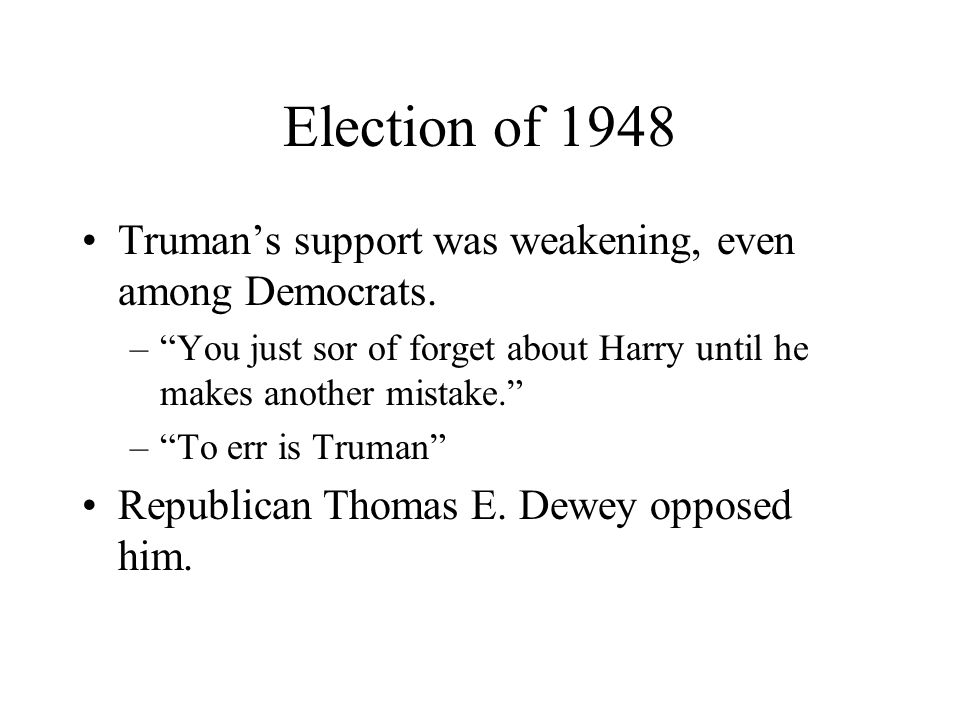 Election of 1948 Truman's support was weakening, even among Democrats.