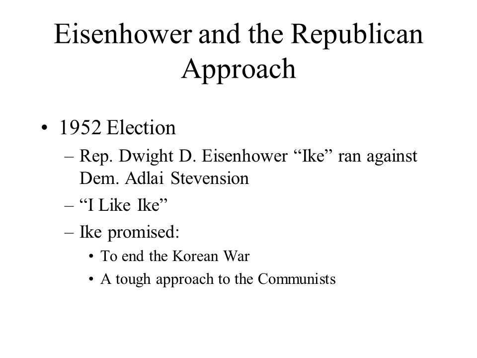 Eisenhower and the Republican Approach 1952 Election –Rep.