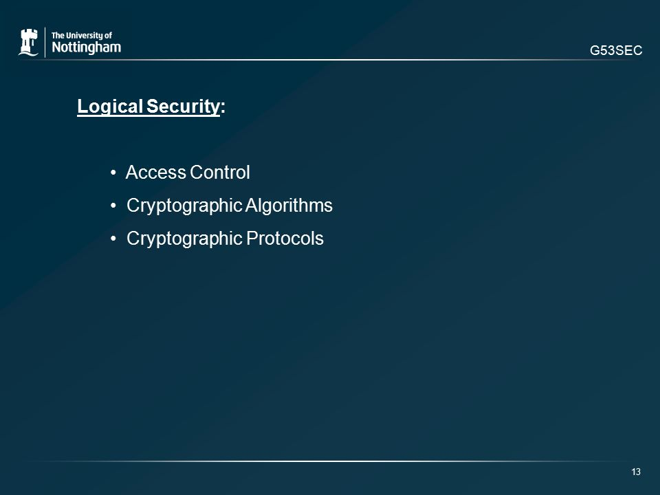 G53SEC Logical Security: Access Control Cryptographic Algorithms Cryptographic Protocols 13