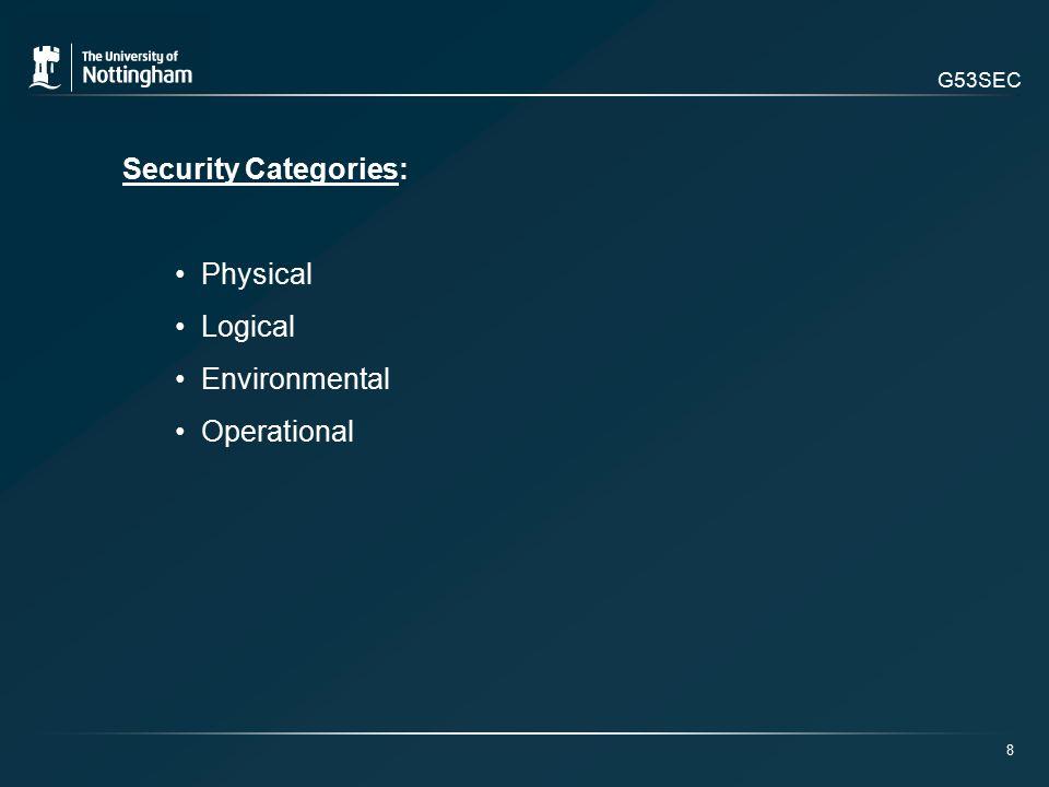 G53SEC Security Categories: Physical Logical Environmental Operational 8