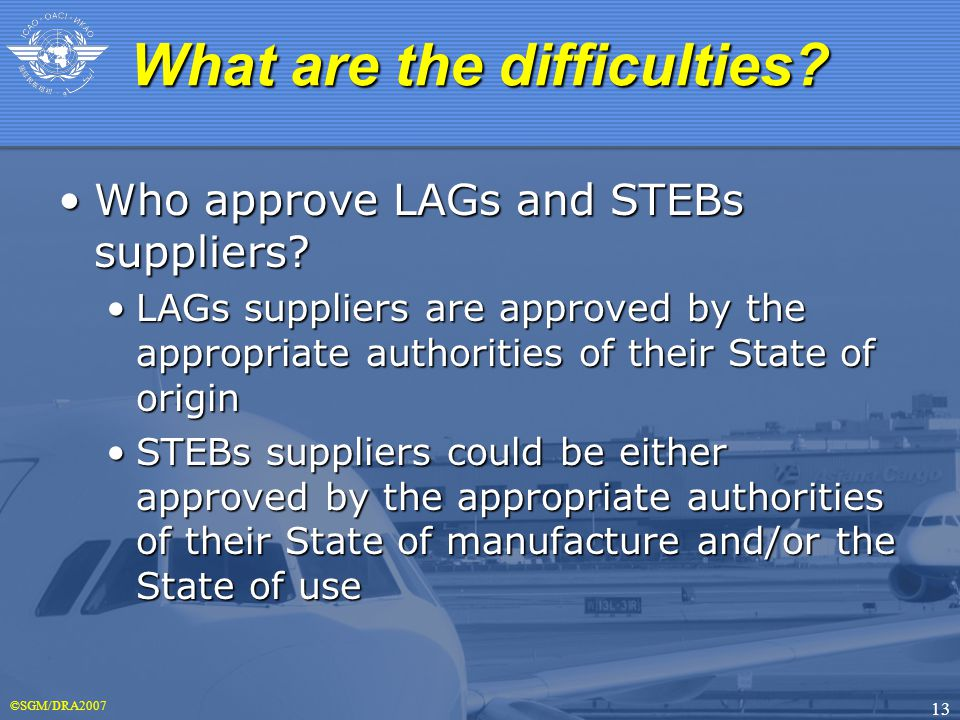 ©SGM/DRA2007 13 Who approve LAGs and STEBs suppliers Who approve LAGs and STEBs suppliers.