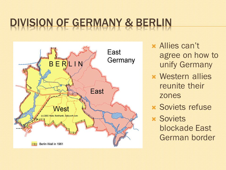  Allies can't agree on how to unify Germany  Western allies reunite their zones  Soviets refuse  Soviets blockade East German border