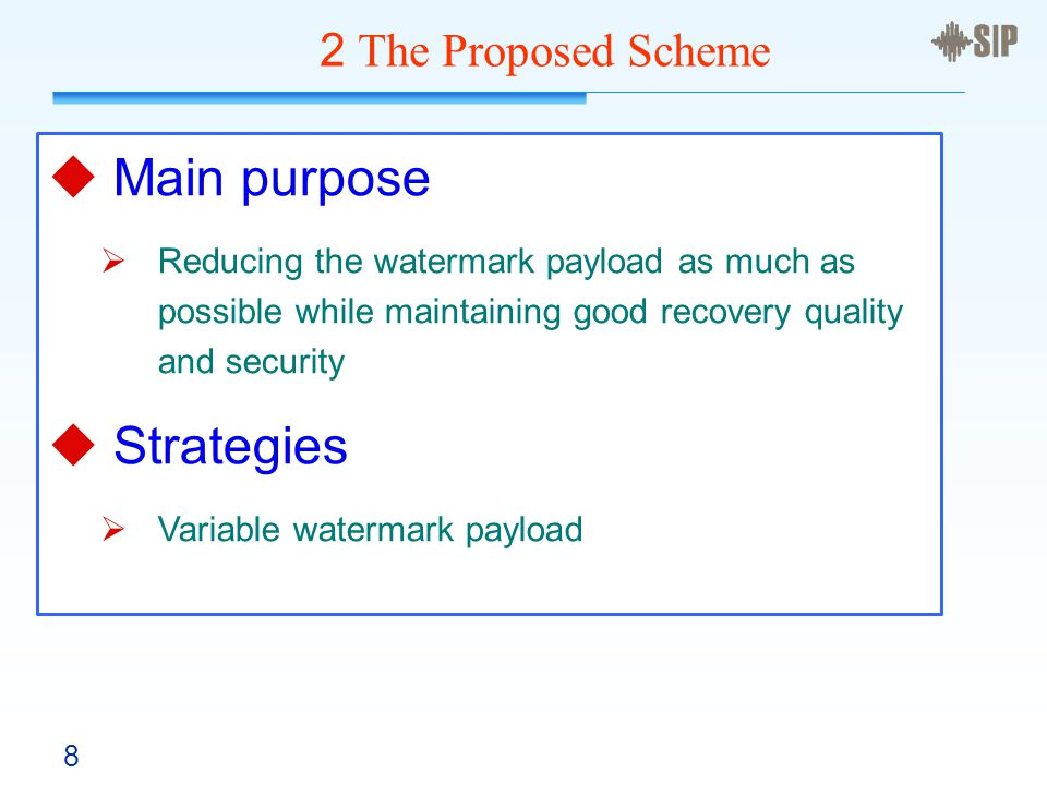 8 2 The Proposed Scheme  Main purpose  Reducing the watermark payload as much as possible while maintaining good recovery quality and security  Strategies  Variable watermark payload