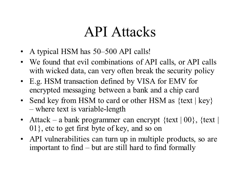 API Attacks A typical HSM has 50–500 API calls.